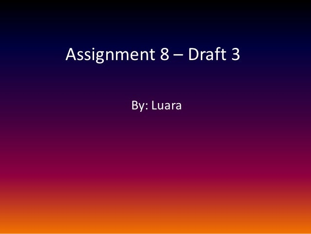 Assignment 8 – Draft 3        By: Luara