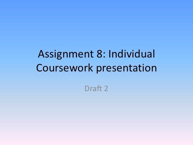 Assignment 8: IndividualCoursework presentation         Draft 2