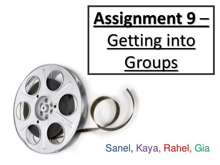 Assignment 9 – Getting into    Groups Sanel, Kaya, Rahel, Gia