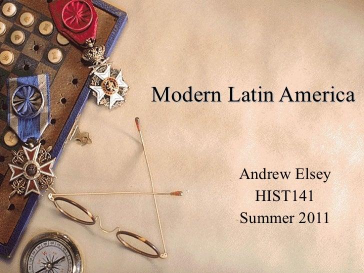 Modern Latin America Andrew Elsey HIST141 Summer 2011
