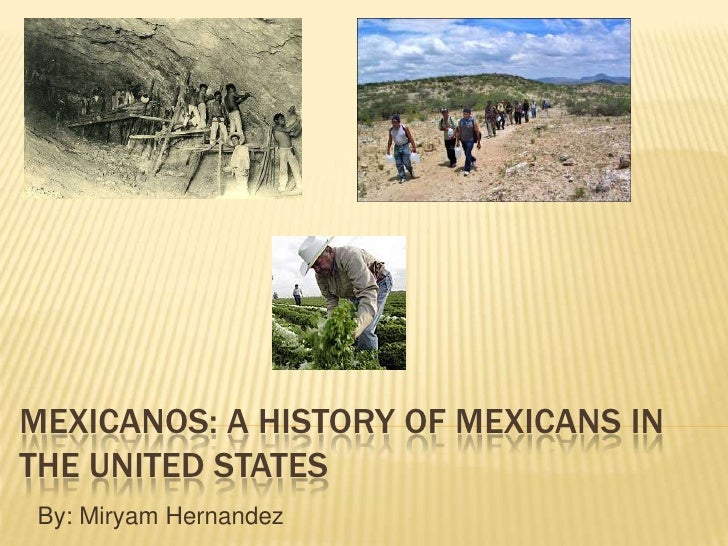 Mexicanos: a history of mexicans in the united states<br />By: Miryam Hernandez<br />