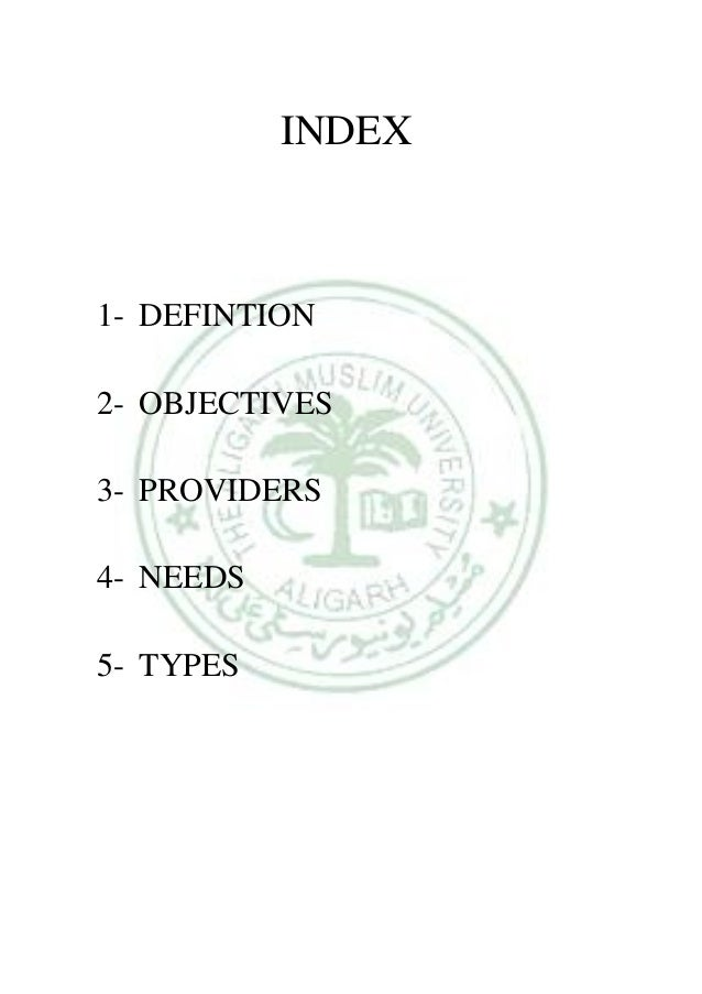 INDEX 1- DEFINTION 2- OBJECTIVES 3- PROVIDERS 4- NEEDS 5- TYPES