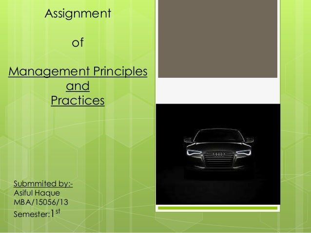 Assignment of  Management Principles and Practices  Submmited by:Asiful Haque MBA/15056/13  Semester:1st