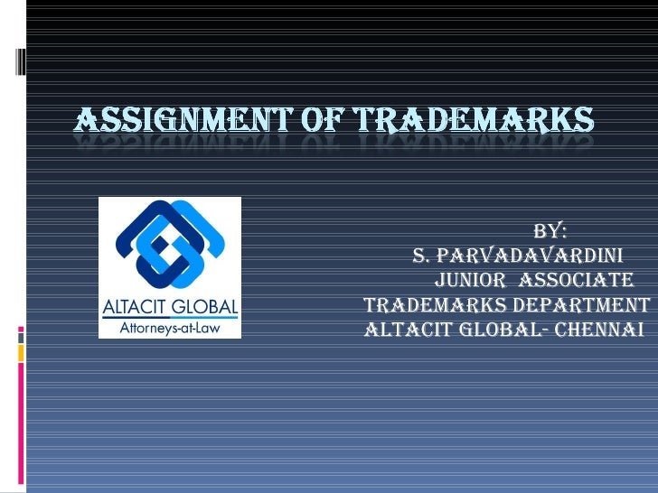 BY: S. PARVADAVARDINI   Junior  Associate  Trademarks Department ALTACIT GLOBAL- CHENNAI