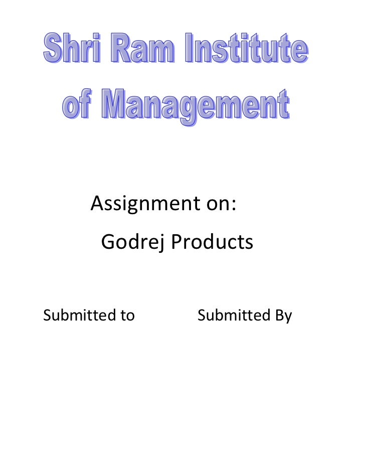 Assignment on:       Godrej ProductsSubmitted to    Submitted By