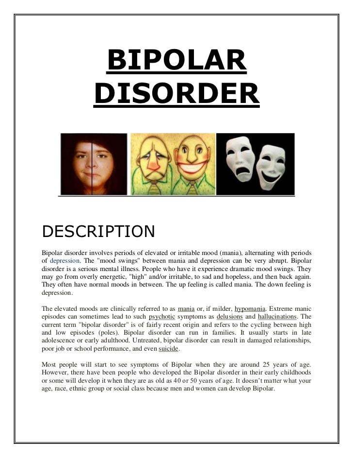 BIPOLAR    DISORDER<br />DESCRIPTION<br />Bipolar disorder involves periods of elevated or irritable mood (mania), alterna...