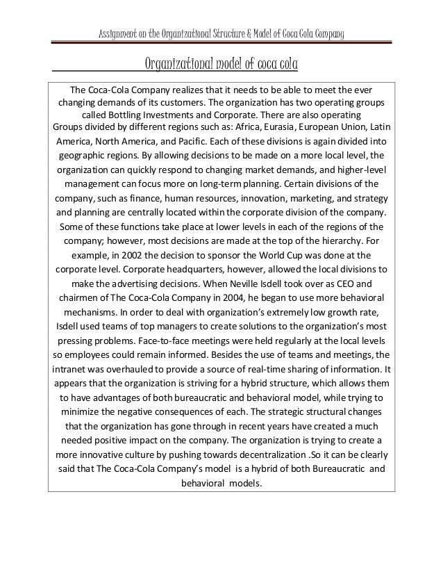 the organizational structure of the coca cola company Find information about the following organizational components as they relate specifically to the coca-cola company do your best not to speculate, but to find factual information concerning the topical areas below.