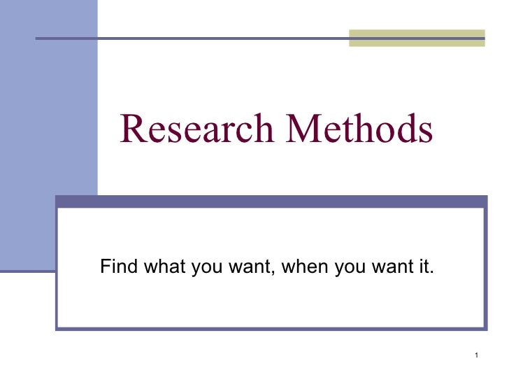Research Methods Find what you want, when you want it.