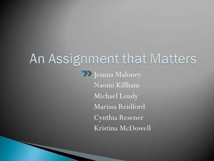 <ul><li>Jeanna Maloney  </li></ul><ul><li>Naomi Killham </li></ul><ul><li>Michael Lendy </li></ul><ul><li>Marissa Reidford...