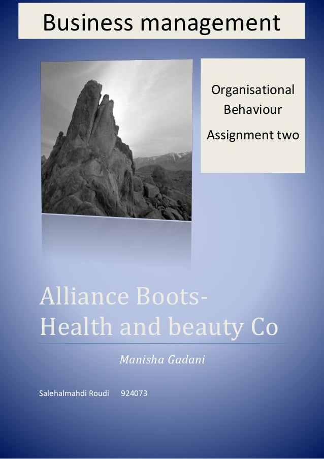 Alliance Boots- Health and beauty Co Manisha Gadani Salehalmahdi Roudi 924073 Organisational Behaviour Assignment two Busi...