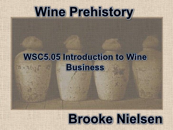 Wine Prehistory<br />WSC5.05 Introduction to Wine Business<br />Brooke Nielsen<br />