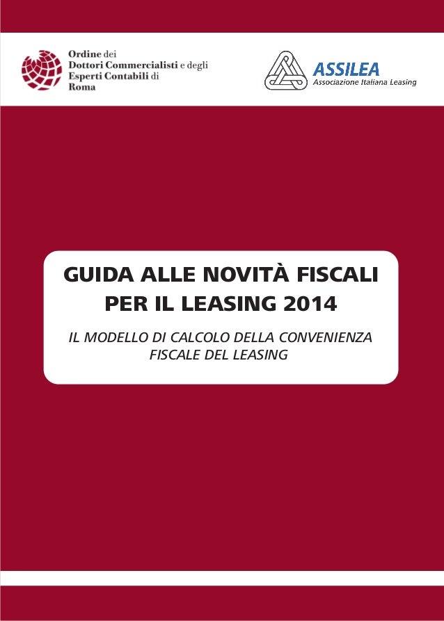 GUIDA ALLE NOVITÀ FISCALI PER IL LEASING 2014 IL MODELLO DI CALCOLO DELLA CONVENIENZA FISCALE DEL LEASING  ODCEC ROMA Ordi...