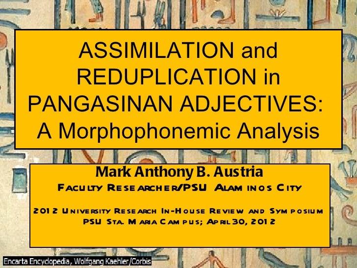 ASSIMILATION and    REDUPLICATION inPANGASINAN ADJECTIVES: A Morphophonemic Analysis            Mark Anthony B. Austria   ...