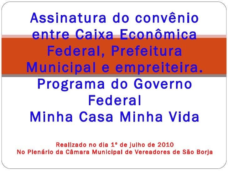 Assinatura do convênio entre Caixa Econômica Federal, Prefeitura Municipal e empreiteira. Programa do Governo Federal Minh...