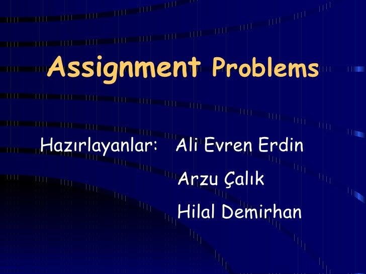 Assignment  Problems Hazırlayanlar:  Ali Evren Erdin Arzu Çalık  Hilal Demirhan