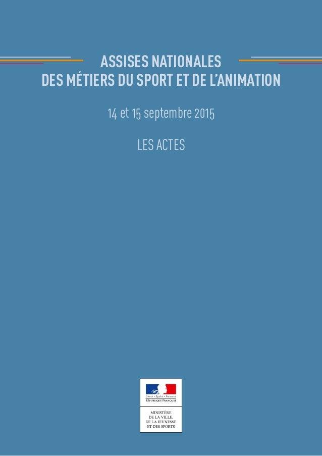 ASSISES NATIONALES DES MÉTIERS DU SPORT ET DE L'ANIMATION 14 et 15 septembre 2015 LES ACTES