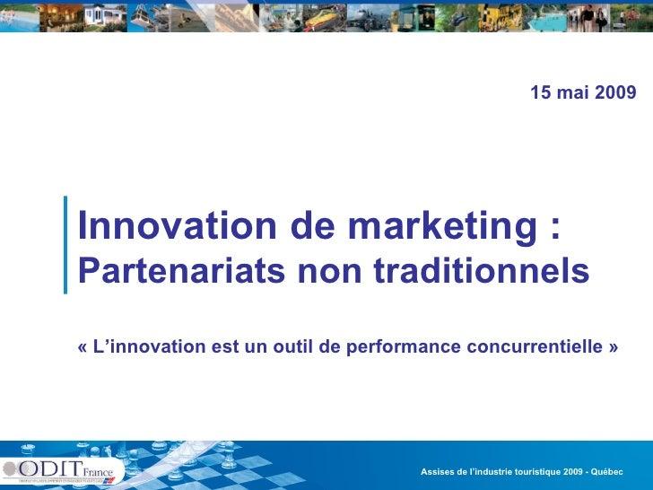 Assises de l'industrie touristique 2009 - Québec  Innovation de marketing :  Partenariats non traditionnels «L'innovation...