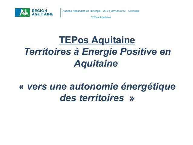 Assises Nationales de l'Energie – 29-31 janvier 2013 – Grenoble                               TEPos Aquitaine         TEPo...