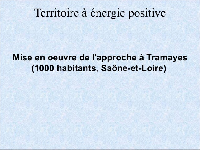 Territoire à énergie positiveMise en oeuvre de lapproche à Tramayes    (1000 habitants, Saône-et-Loire)                   ...