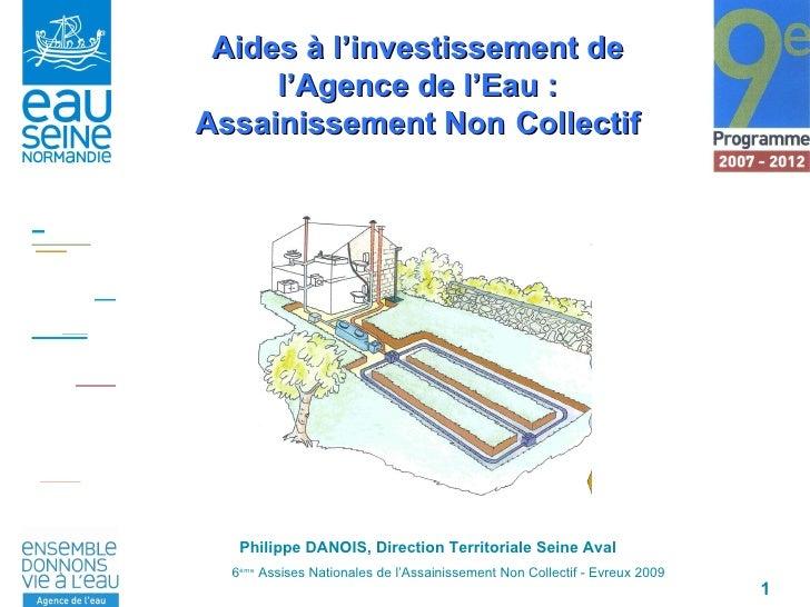 Philippe DANOIS, Direction Territoriale Seine Aval Aides à l'investissement de l'Agence de l'Eau : Assainissement Non   Co...