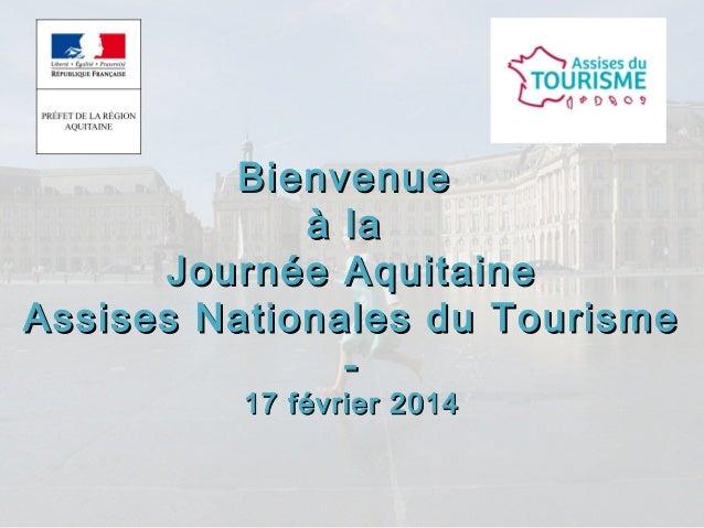 BienvenueBienvenue à laà la Journée AquitaineJournée Aquitaine Assises Nationales du TourismeAssises Nationales du Tourism...