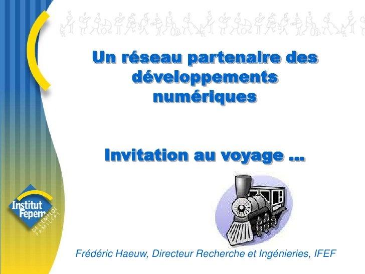 Un réseau partenaire des développements numériques<br />Invitation au voyage …<br />Frédéric Haeuw, Directeur Recherche et...
