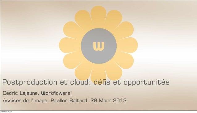 Postproduction et cloud: défis et opportunités   Cédric Lejeune, Workflowers   Assises de l'Image, Pavillon Baltard, 28 Ma...