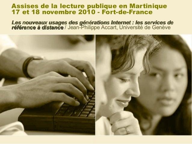 Assises de la lecture publique en Martinique 17 et 18 novembre 2010 - Fort-de-France Les nouveaux usages des générations I...