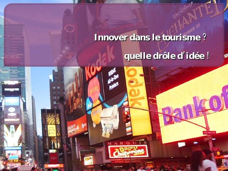Innover dans le tourisme ?  quelle drôle d'idée !