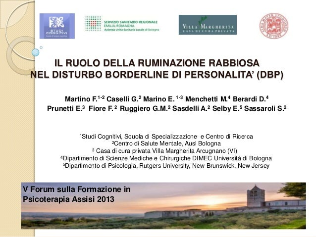 IL RUOLO DELLA RUMINAZIONE RABBIOSA NEL DISTURBO BORDERLINE DI PERSONALITA' (DBP) Martino F.1-2 Caselli G.2 Marino E. 1-3 ...