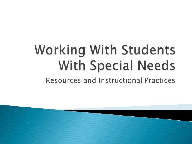 Working With Students With Special Needs<br />Resources and Instructional Practices<br />