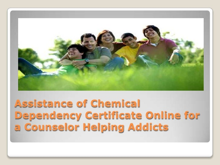 Assistance of chemical dependency certificate online for a counselor helping addicts