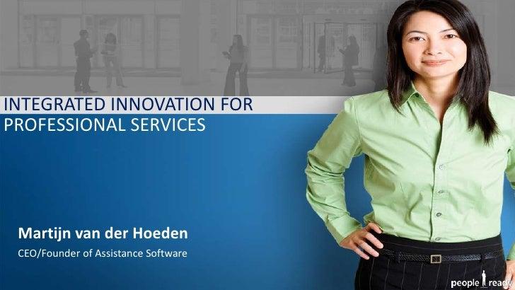 INTEGRATED INNOVATION FOR PROFESSIONAL SERVICES      Martijn van der Hoeden  CEO/Founder of Assistance Software