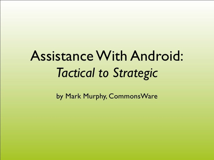 Assistance With Android:     Tactical to Strategic     by Mark Murphy, CommonsWare