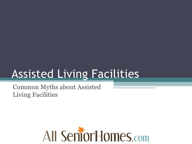 Assisted Living Facilities Common Myths about Assisted Living Facilities