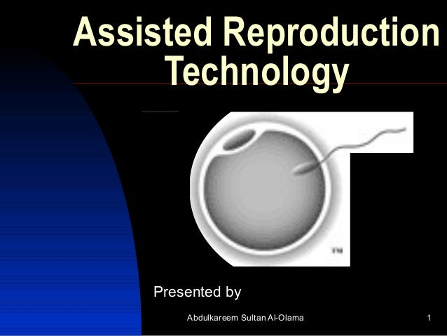 Assisted Reproduction     Technology    Presented by        Abdulkareem Sultan Al-Olama   1