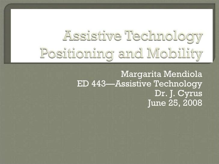 Margarita Mendiola ED 443—Assistive Technology Dr. J. Cyrus June 25, 2008