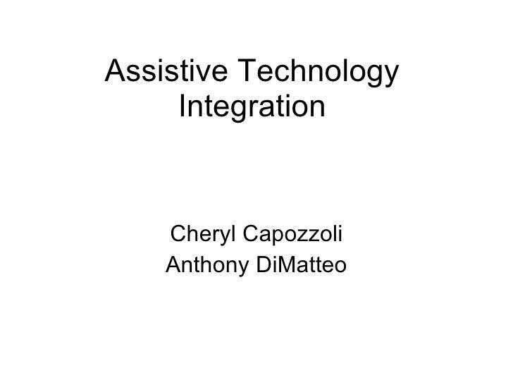 Assistive Technology Integration Cheryl Capozzoli Anthony DiMatteo
