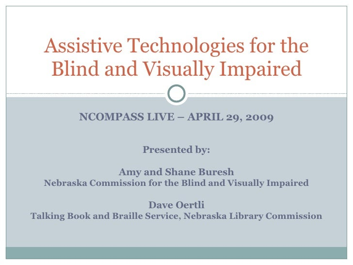 NCOMPASS LIVE – APRIL 29, 2009 Assistive Technologies for the Blind and Visually Impaired Presented by: Amy and Shane Bure...