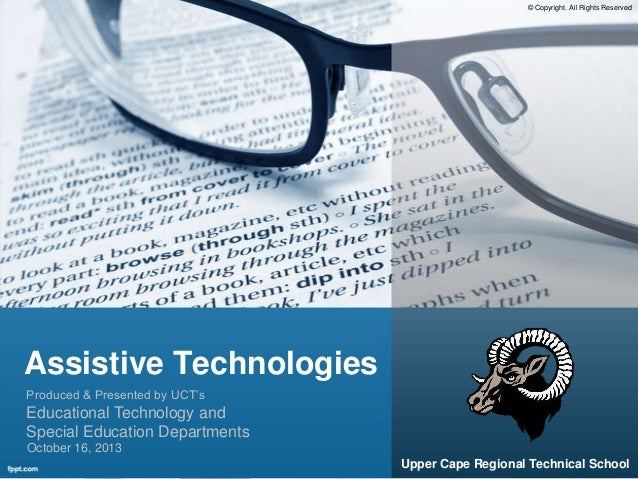 © Copyright. All Rights Reserved  Assistive Technologies Produced & Presented by UCT's  Educational Technology and Special...