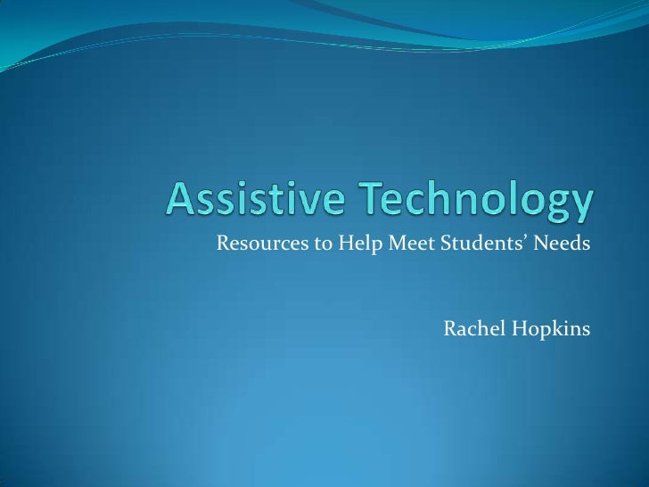 Assistive Technology<br />Resources to Help Meet Students' Needs<br />Rachel Hopkins<br />