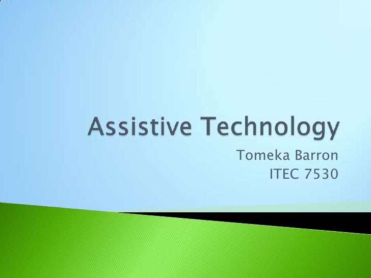 Assistive Technology<br />Tomeka Barron<br />ITEC 7530<br />