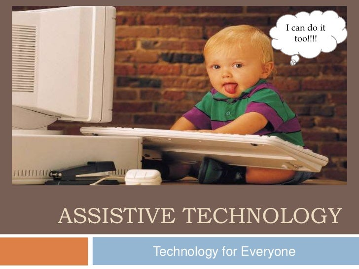 I can do it                              too!!!!ASSISTIVE TECHNOLOGY      Technology for Everyone