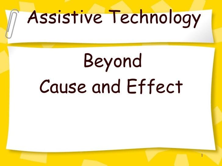Assistive Technology <ul><li>Beyond  </li></ul><ul><li>Cause and Effect </li></ul>
