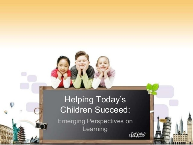 Helping Today's Children Succeed: Emerging Perspectives on Learning
