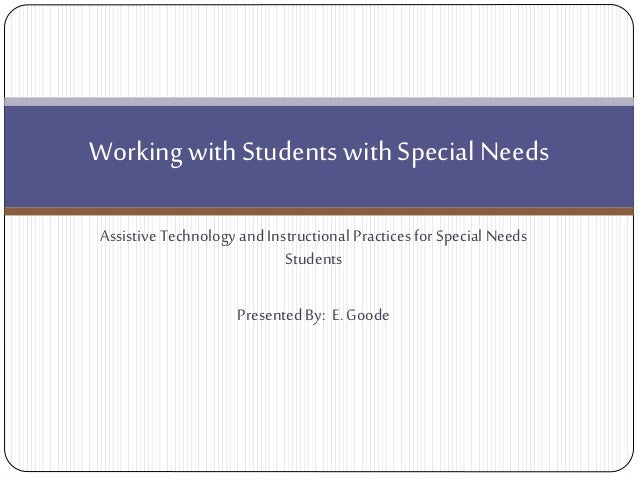 Working with Students with Special Needs Assistive Technology and Instructional Practices for Special Needs Students Prese...