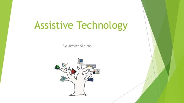 Assistive Technology By: Jessica Skelton