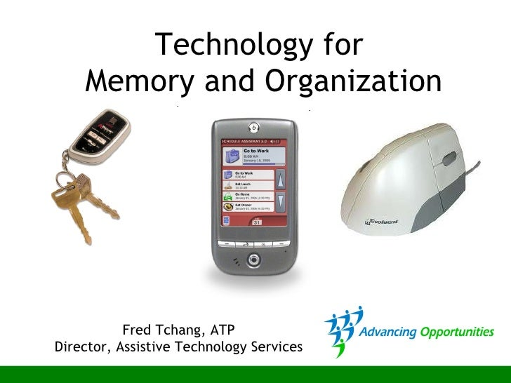Technology for  Memory and Organization Fred Tchang, ATP Director, Assistive Technology Services