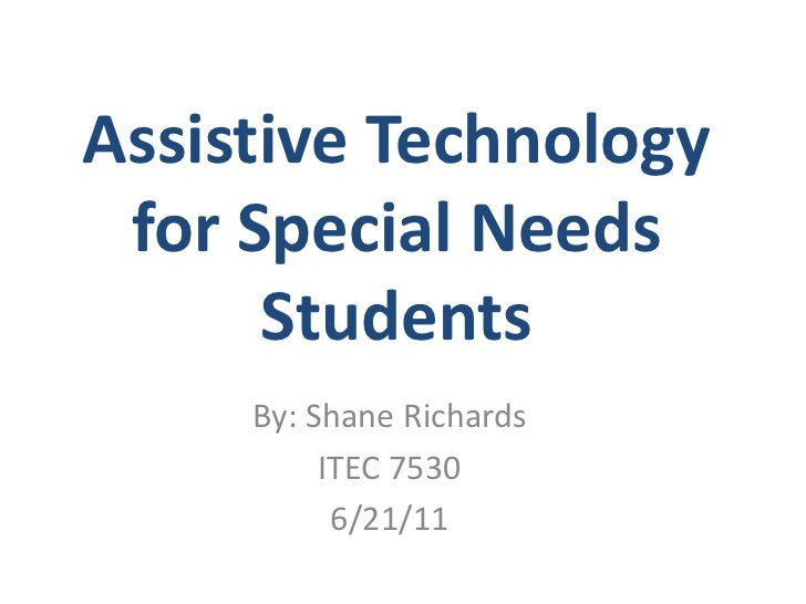 Assistive Technology for Special Needs Students<br />By: Shane Richards<br />ITEC 7530<br />6/21/11<br />