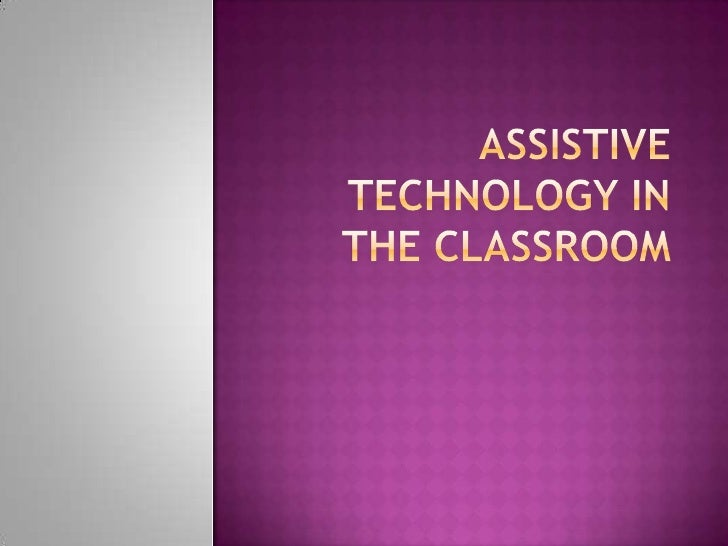 Assistive Technology in the classroom<br />